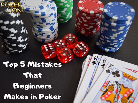 Top 5 Mistakes That Beginners Makes in Poker